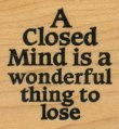 A Closed Mind is a Wonderful Thing to Lose - Rubber Stamps