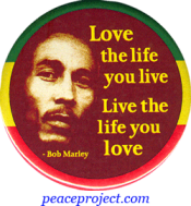 Live The Life You Love, Love The Life You Live - Bob Marley - Button