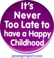 B407 - It's Never Too Late To Have A Happy Childhood - Button