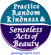 B441 - Practice Random Kindness and Senseless Acts Of Beauty - Button