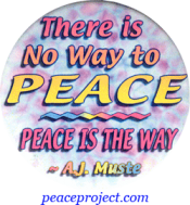 There Is No Way To Peace, Peace Is The Way - A.J. Muste - Button