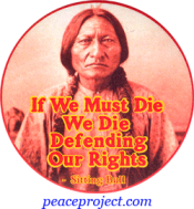 If We Must Die, We Die Defending Our Rights - Sitting Bull - Button