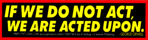 MS74 - If We Do Not Act, We Will Be Acted Upon - George Orwell - Mini-Sticker