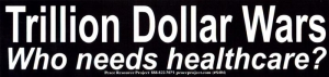 S404 - Trillion Dollar Wars, Who Needs Healthcare? - Bumper Sticker
