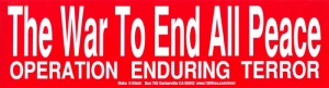S405 - The War To End All Peace - Operation Enduring Terror -  Bumper Sticker