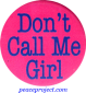 B465 - Don't Call Me Girl - Button
