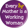 MG0105 - Every Mother Is A Working Woman - Magnet