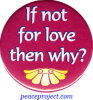 If Not For Love Then Why? - Button