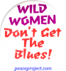 B445 - Wild Women Don't Get The Blues - Button