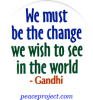 B510 - We Must Be The Change We Wish To See In The World - Gandhi - Button