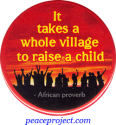 B1114 - It Takes A Whole Village... - African Proverb - Button