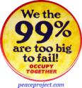 We The 99% Are Too Big To Fail!... Button
