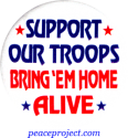 B334 - Support Our Troops, Bring 'Em Home Alive - Button