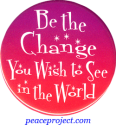 B620 - Be the Change You Wish To See In The World - Button
