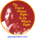 The Time Is Always Right To... - Martin Luther King Jr. - Button
