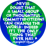 B368 - Never Doubt That A Group Of Thoughtful Citizens... - Button