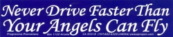 Never Drive Faster Than Your Angels Can Fly - Mini-Sticker
