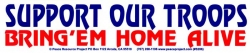 S286 - Support Our Troops, Bring 'Em Home Alive - Bumper Sticker