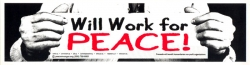 S305 - Will Work for Peace - Bumper Sticker