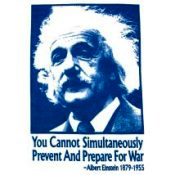 You Cannot Simultaneously Prevent And Prepare For War - Albert Einstein 1879-195
