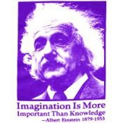 Imagination Is More Important Than Knowledge - Albert Einstein 1879-1955 (On Whi