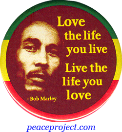 Live The Life You Love, Love The Life You Live   Bob Marley   Button