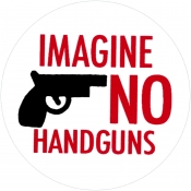 "Imagine No Handguns - Button / Pinback (1.5"")"