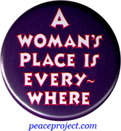 B525 - A Woman's Place Is Everywhere - Button