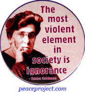 The Most Violent Element In Society Is Ignorance - Emma Goldman - Button