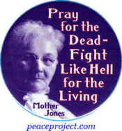 Pray For The Dead Fight Like Hell For The  Living - Mother Jones - Button