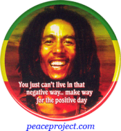 You Just Can't Live In That Negative Way... - Bob Marley - Button