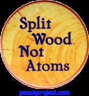 "Split Wood Not Atoms - Button / Pinback (1.5"")"