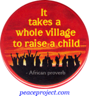 """It Takes A Whole Village... - African Proverb - Button / Pinback (1.75"""")"""