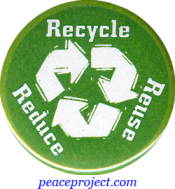 "Recycle Re-Use Reduce - Button / Pinback (1.5"")"