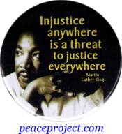Injustice Anywhere is a Threat to Justice Everywhere  - MLK - Button