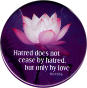 B1204 - Hatred does not cease by hatred, but only by love - Buddha - Button