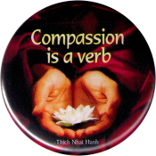 """Compassion Is a Verb - Thich Nhat Hanh- Button / Pinback (1.5"""")"""