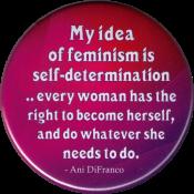 B1217 - My idea of feminism... Ani DiFranco - Button