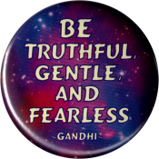 "Be Truthful, Gentle, and Fearless - Gandhi - Button / Pinback (1.5"")"