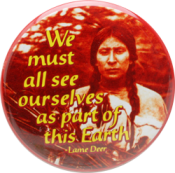 "We Must All See Ourselves as Part of the Earth - Lame Deer - Button (2.25"")"