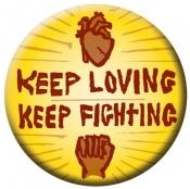 "Keep Loving, Keep Fighting - Button / Pinback (1.75"")"