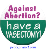 "Against Abortion? Have A Vasectomy - Button / Pinback (1.5"")"