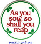 B431 - As You Sow So Shall You Reap - Button