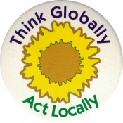 "Think Globally Act Locally - Button (1.75"")"
