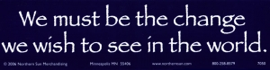 We Must Be the Change We Wish to See in the World - Bumper Sticker / Decal