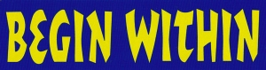 """Begin Within - Small Bumper Sticker / Decal (5.5"""" X 1.5"""")"""