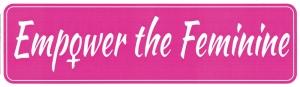 "Empower the Feminine - Small Bumper Sticker / Decal (5.5"" X 1.5"")"