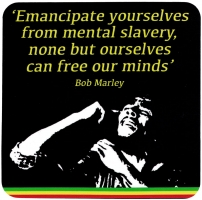 Emancipate Yourselves From Mental Slavery, None But Ourselves Can Free Our Minds