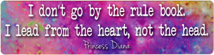 I Don't Go By The Rule Book. I Lead From The Heart, Not The Head. Princess Diana