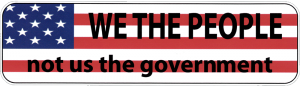 "We the People, Not Us the Government - Small Bumper Sticker / Decal (5.5"" X 1.5"""